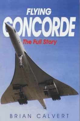 Flying Concorde : The Full Story