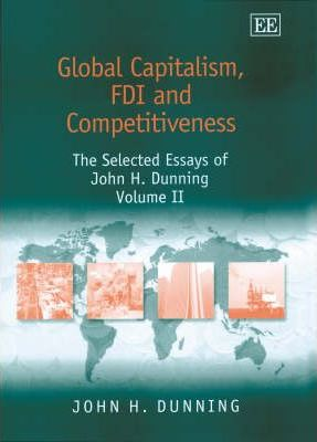 Global Capitalism, Fdi and Competitiveness  The Selected Essays of John H. Dunning, Volume II