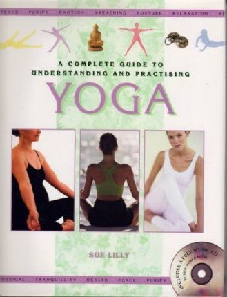 Complete Guide to the Understanding and Practice of Yoga