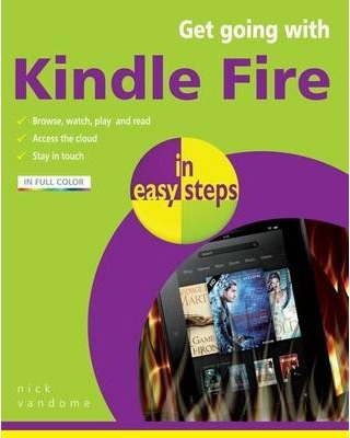 Get Going with Kindle Fire in Easy Steps  Covers the Hd and Standard Versions