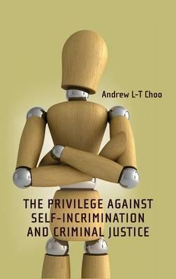 The Privilege Against Self-incrimination and Criminal Justice