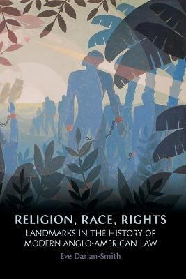 Religion, Racism, Rights: Landmarks in the History of Modern Anglo-American Law