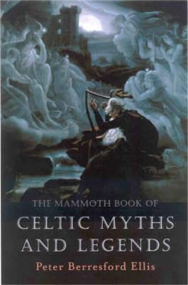 The Mammoth Book of Celtic Myths and Legends - Peter Ellis