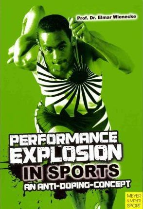 Performance Explosion in Sports : An Anti-Doping Concept – Prof. Dr. Elmar Wienecke