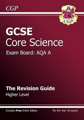 GCSE Core Science AQA A Revision Guide - Higher Level (with Online Edition) (A*-G Course) Cover Image