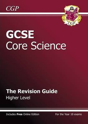 GCSE Core Science Revision Guide - Higher (with Online Edition) (A*-G Course) Cover Image