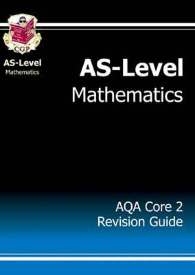 AS-Level Maths AQA Core 2 Revision Guide