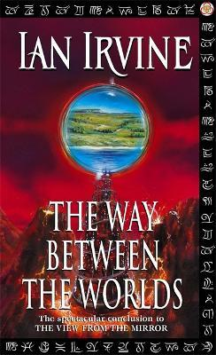 The Way Between The Worlds : The View From The Mirror, Volume Four (A Three Worlds Novel)