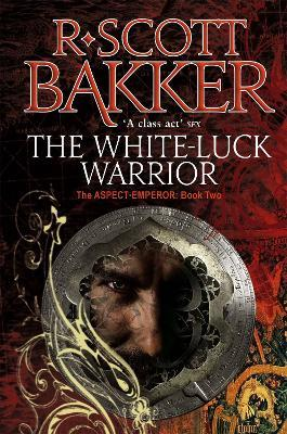 The White-Luck Warrior : Book 2 of the Aspect-Emperor