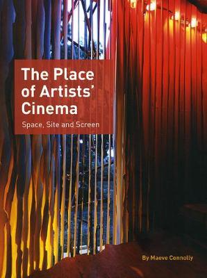The Place of Artists' Cinema Space, Site and Screen