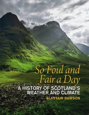 So Foul and Fair a Day: A History of Scotland's Weather and Climate