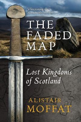 The Faded Map : The Lost Kingdoms of Scotland