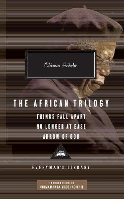 The African Trilogy: Things Fall Apart No Longer at Ease Arrow of God Cover Image