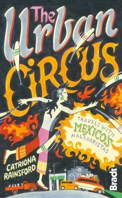 The Urban Circus : Travels with Mexico's Malabaristas