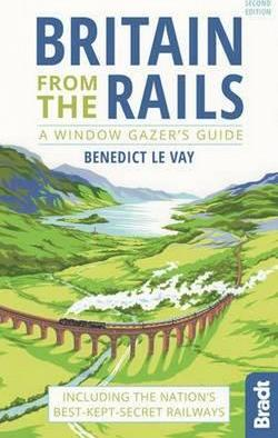 Britain from the Rails : Including the nation's best-kept-secret railways
