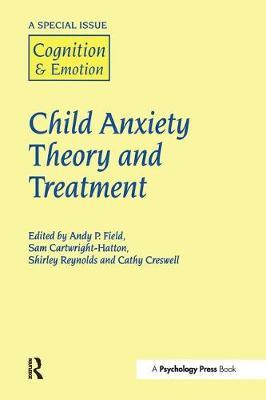 Child Anxiety Theory and Treatment  A Special Issue of Cognition and Emotion
