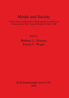 Metals and Society: Papers from a session held at the European Association of Archaeologists Sixth Annual Meeting in Lisbon 2000
