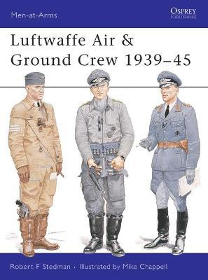 Luftwaffe Air and Ground Crew 1939-1945 : Robert Stedman