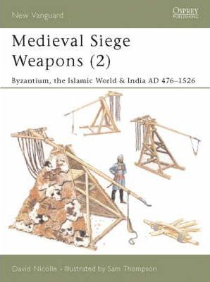 Medieval Siege Weapons: Byzantium, the Islamic World and India Pt. 2