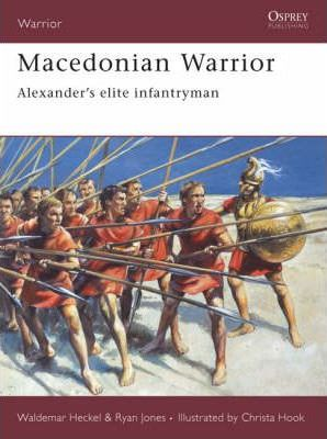 Macedonian Warrior : Alexander's Elite Infantryman