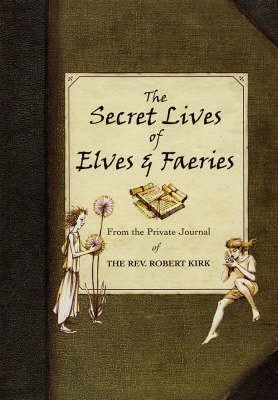 The Secret Lives of Elves and Faeries