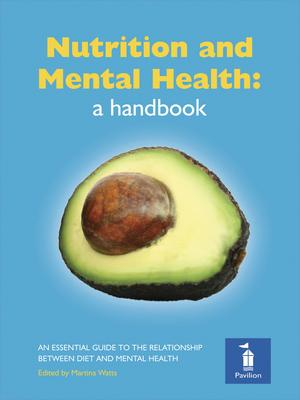 Nutrition and Mental Health: a Handbook : An Essential Guide to the Relationship Between Diet and Mental Health