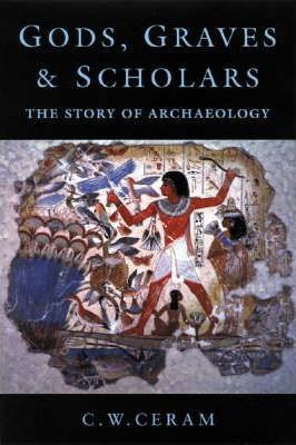 and Scholars Graves Gods The Story of Archaeology