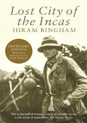 Lost City of the Incas : Hiram Bingham : 9781842125854