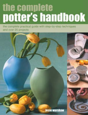 The Complete Potter's Handbook  The Complete Practical Guide with Step--step Techniques and Over 25 Projects
