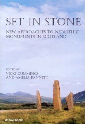 Set in stone: New approaches to Neolithic monuments in Scotland