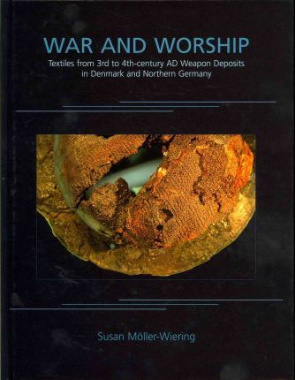 War and Worship  Textiles from 3rd to 4th-century AD Weapon Deposits in Denmark and Northern Germany