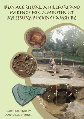 Iron Age Ritual, a Hillfort and Evidence for a Minster at Aylesbury, Buckinghamshire