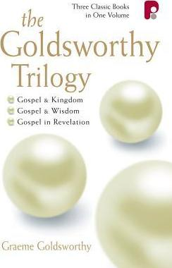 The Goldsworthy Trilogy: Gospel & Kingdom, Wisdom & Revelation : Gospel & Kingdom, Wisdom & Revelation