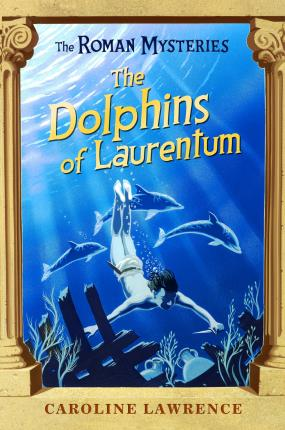 The Roman Mysteries: The Dolphins of Laurentum Cover Image