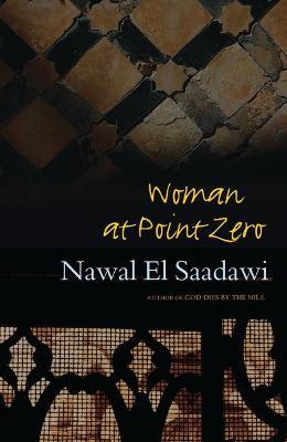 nawal el saadawi woman at point zero Nawal al saadawi is an internationally renowned writer and fighter for  ‎nawal el saadawi نوال  woman at point zero ,.