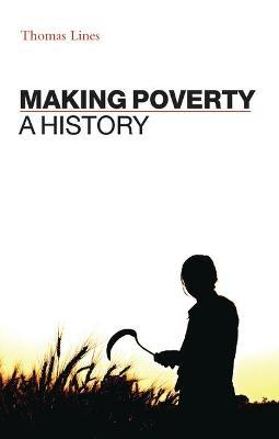 Making Poverty  A History