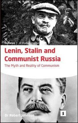 Lenin, Stalin and Communist Russia: The Myth and Reality of Communism