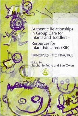 Authentic Relationships in Group Care for Infants and Toddlers - Resources for Infant Educarers (RIE) Principles into Practice Cover Image