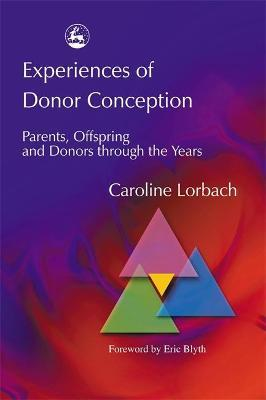 Experiences of Donor Conception : Parents, Offspring and Donors Through the Years