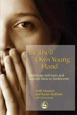 By Their Own Young Hand : Deliberate Self-harm and Suicidal Ideas in Adolescents