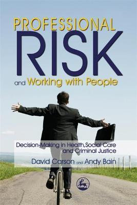 Professional Risk and Working with People : Decision-Making in Health, Social Care and Criminal Justice