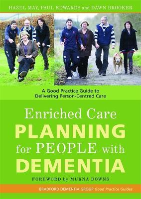 Enriched Care Planning for People with Dementia : A Good Practice Guide to Delivering Person-Centred Care