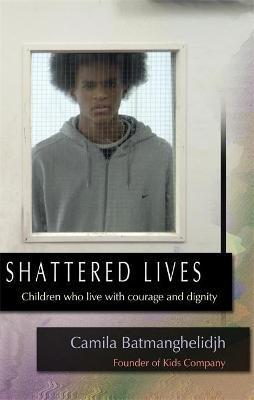 Shattered Lives : Children Who Live with Courage and Dignity