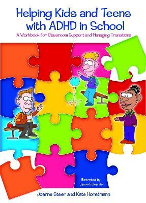 Helping Kids and Teens with ADHD in School : A Workbook for Classroom Support and Managing Transitions
