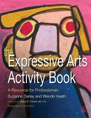 The Expressive Arts Activity Book : A Resource for Professionals