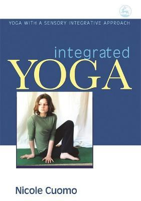 Integrated Yoga : Yoga with a Sensory Integrative Approach
