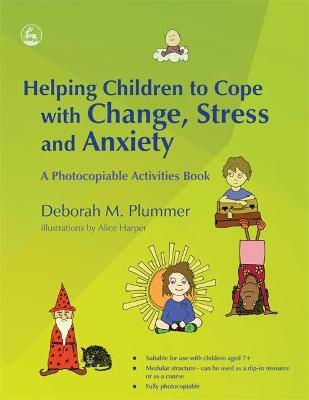Helping Children to Cope with Change, Stress and Anxiety : A Photocopiable Activities Book