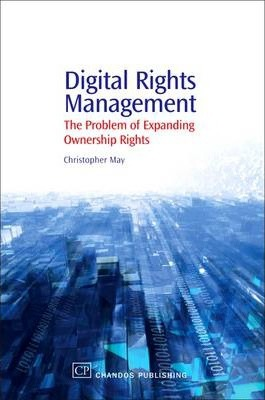 Digital Rights Management: The Problem of Expanding Ownership Rights