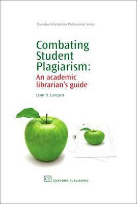 Combating Student Plagiarism: An Academic Librarian's Guide