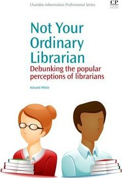 Not Your Ordinary Librarian: Debunking the Popular Perceptions of Librarians